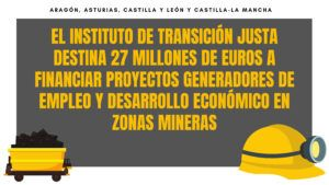 El Instituto de Transición Justa destina 27 millones de euros a financiar proyectos generadores de empleo y desarrollo económico en zonas mineras